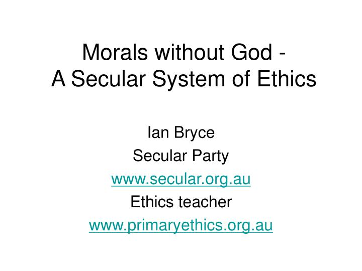 Morals without god a secular system of ethics l.jpg