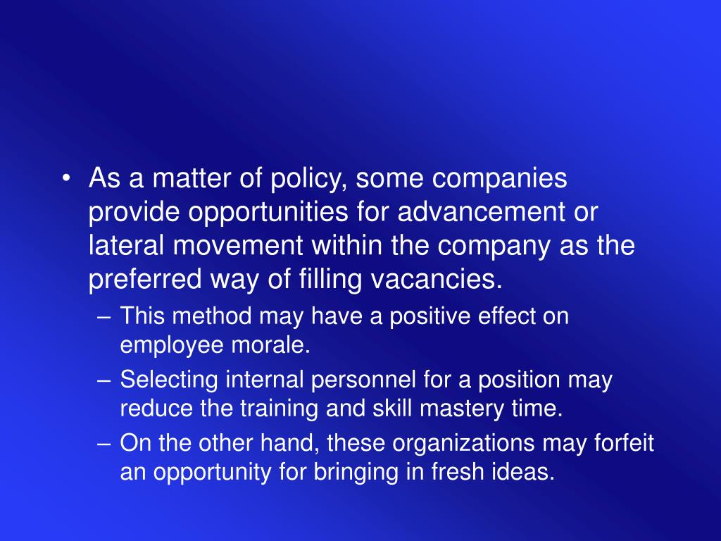 As a matter of policy, some companies provide opportunities for advancement or lateral movement within the company as the preferred way of filling vacancies.