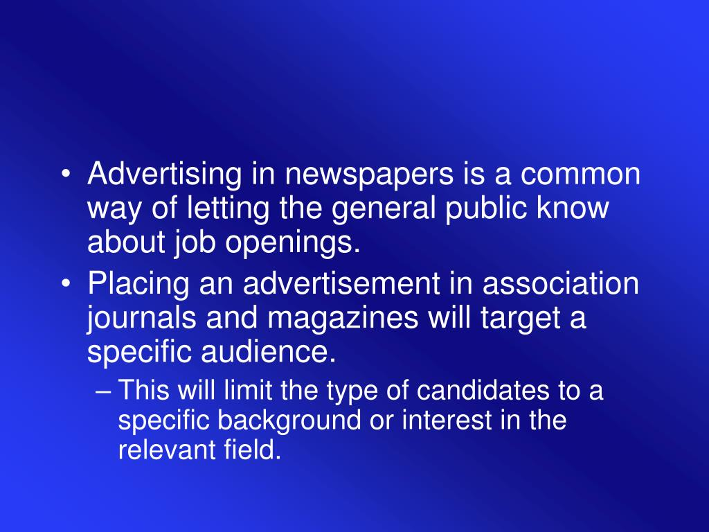 Advertising in newspapers is a common way of letting the general public know about job openings.