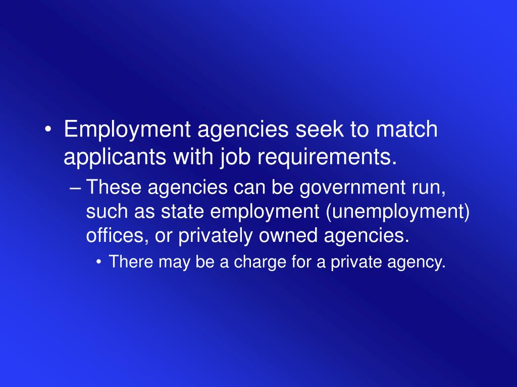 Employment agencies seek to match applicants with job requirements.