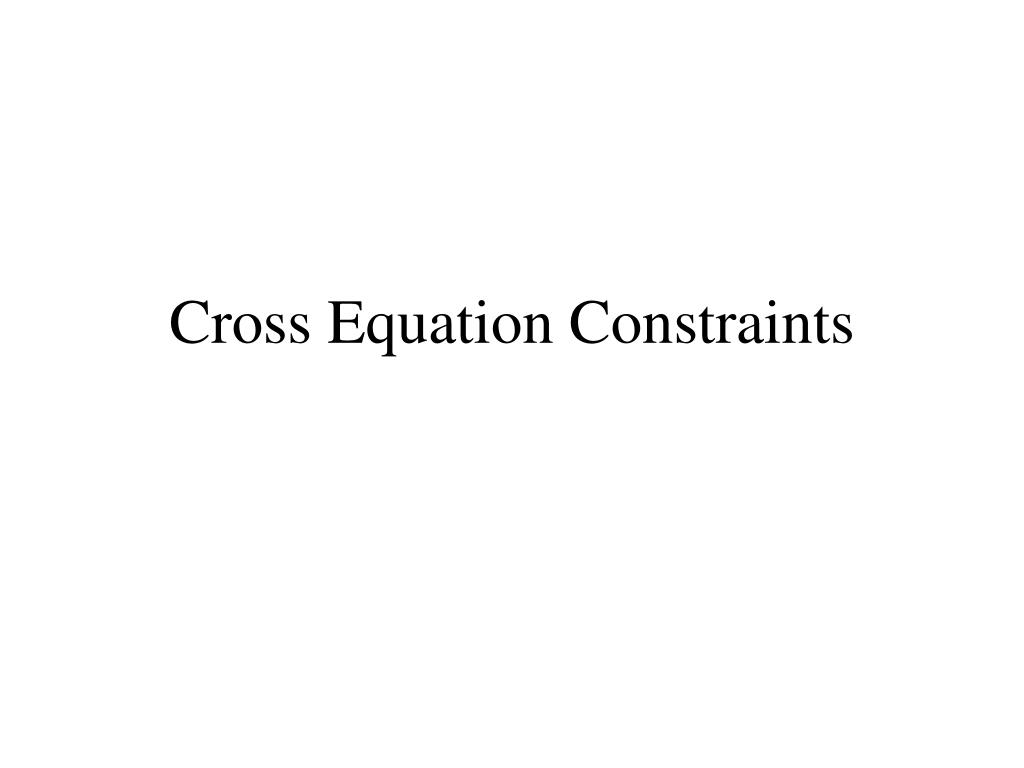 Cross Equation Constraints