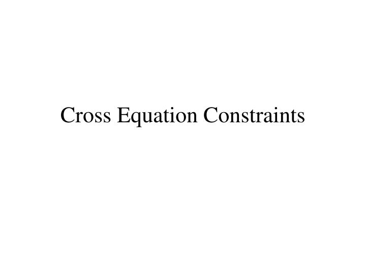 Cross equation constraints l.jpg