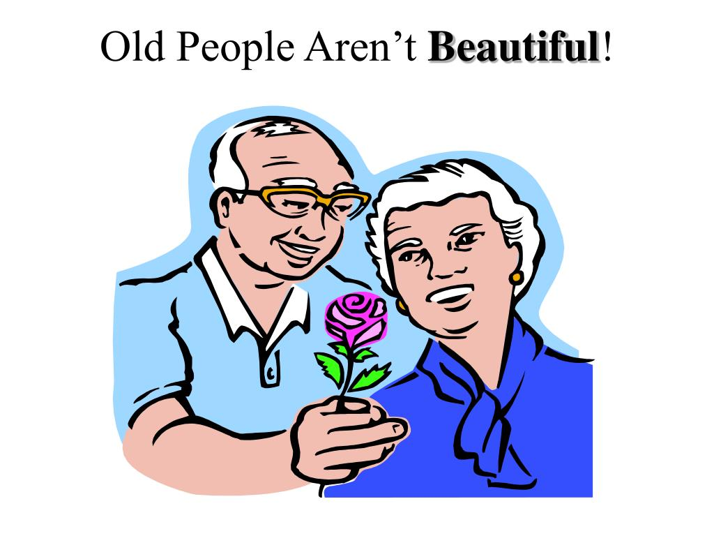 Old People Aren't