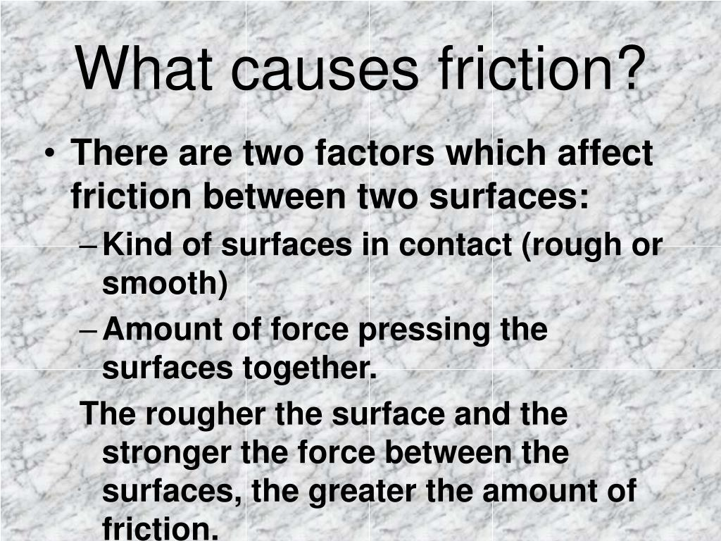 What causes friction?