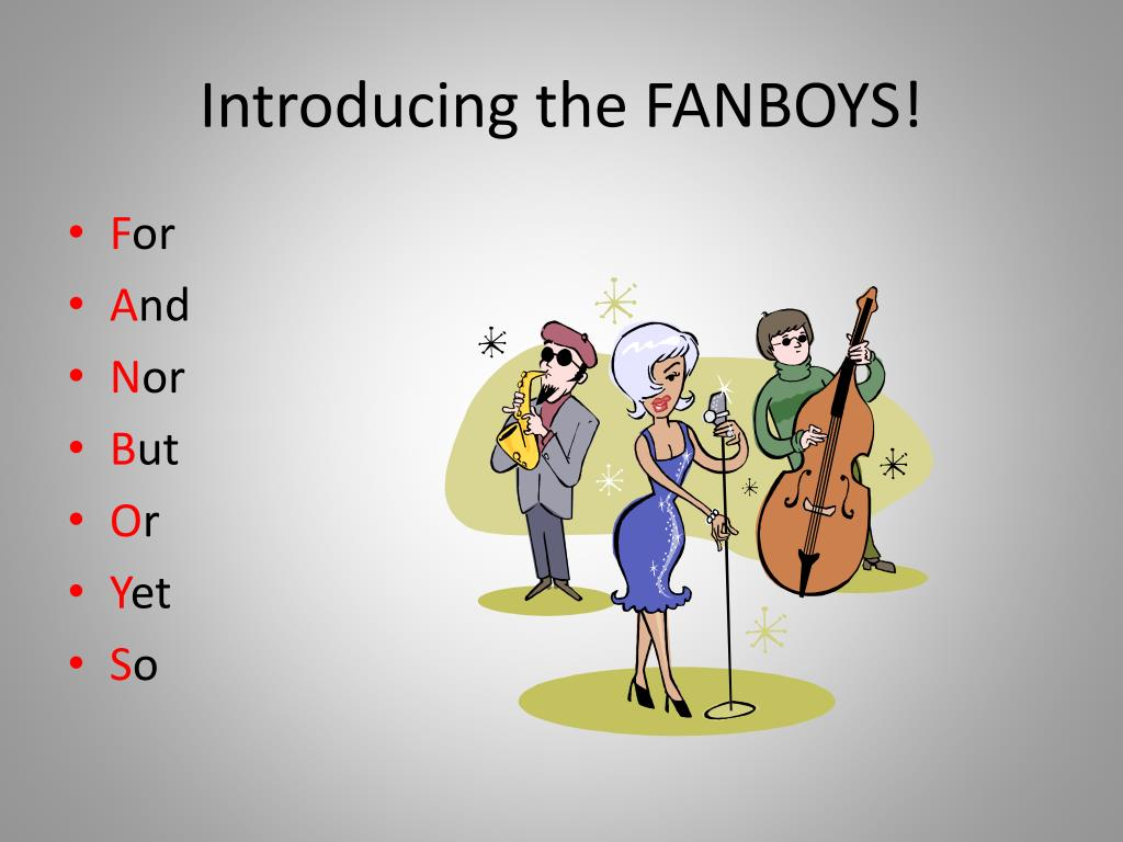 Introducing the FANBOYS!