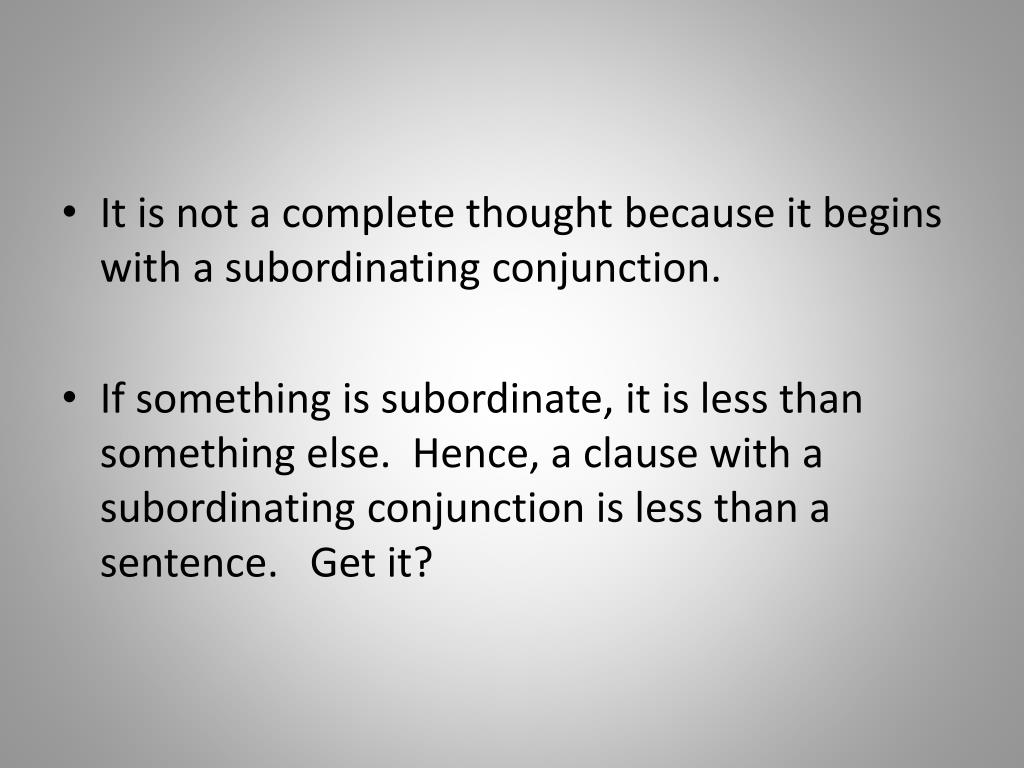 It is not a complete thought because it begins with a subordinating conjunction.