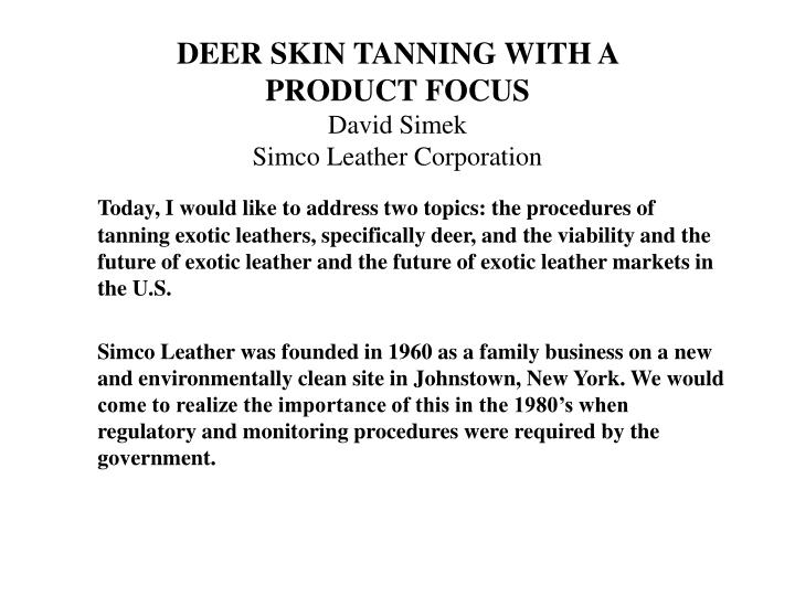 Deer skin tanning with a product focus david simek simco leather corporation