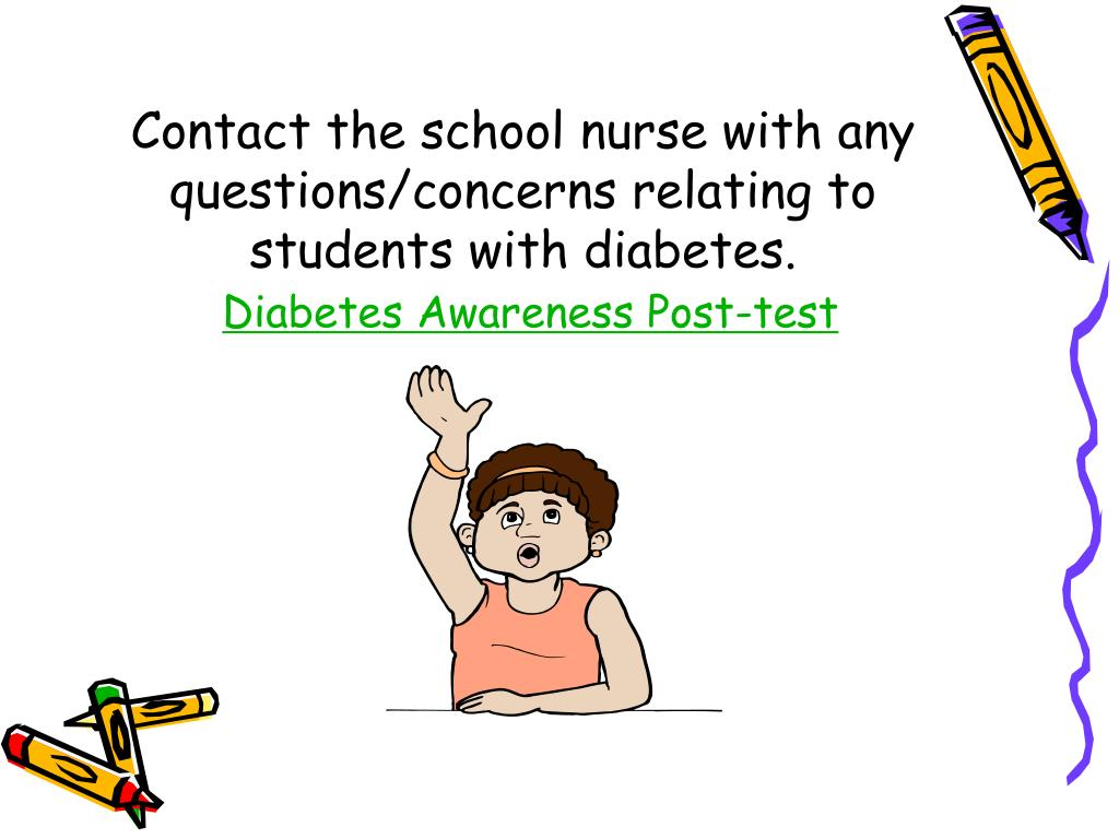 Contact the school nurse with any questions/concerns relating to students with diabetes.