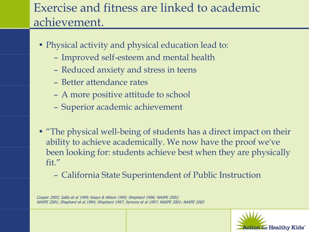 Exercise and fitness are linked to academic achievement.