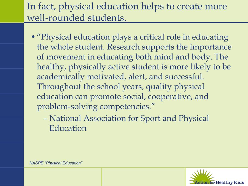 In fact, physical education helps to create more well-rounded students.
