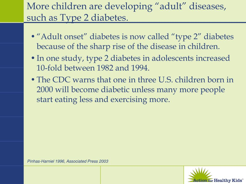 "More children are developing ""adult"" diseases, such as Type 2 diabetes."