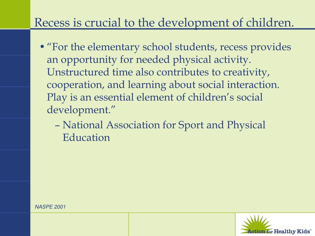 Recess is crucial to the development of children.