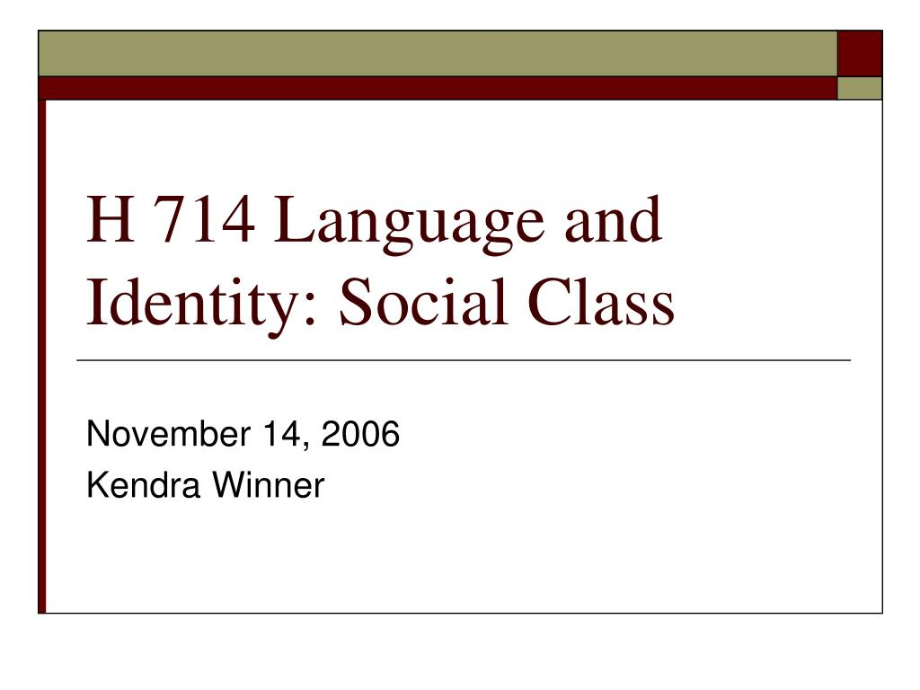 H 714 Language and Identity: Social Class