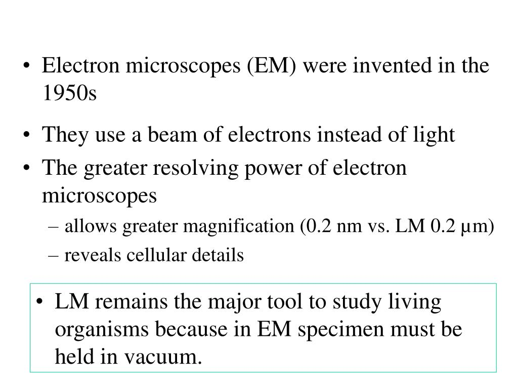 Electron microscopes (EM) were invented in the 1950s