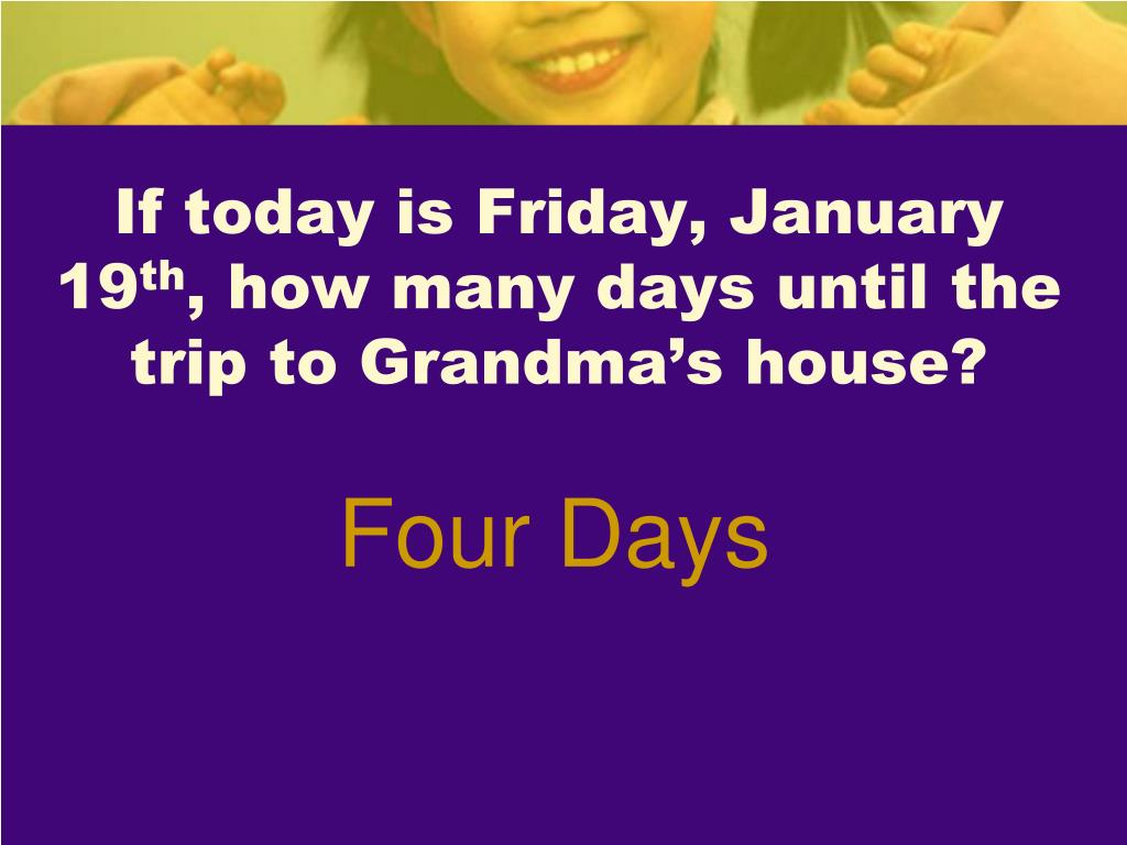 If today is Friday, January 19