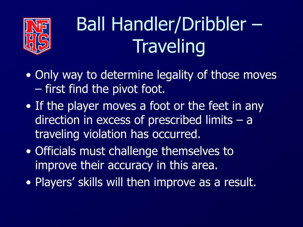 Ball Handler/Dribbler – Traveling
