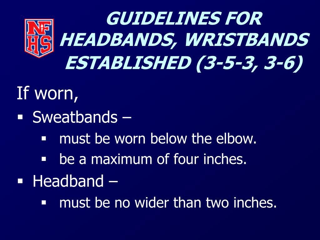 GUIDELINES FOR HEADBANDS, WRISTBANDS ESTABLISHED (3-5-3, 3-6)