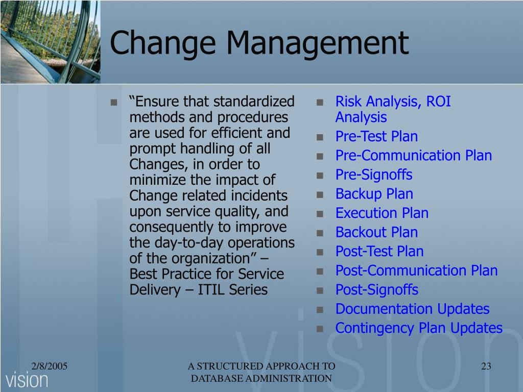"""Ensure that standardized methods and procedures are used for efficient and prompt handling of all Changes, in order to minimize the impact of Change related incidents upon service quality, and consequently to improve the day-to-day operations of the organization"" – Best Practice for Service Delivery – ITIL Series"