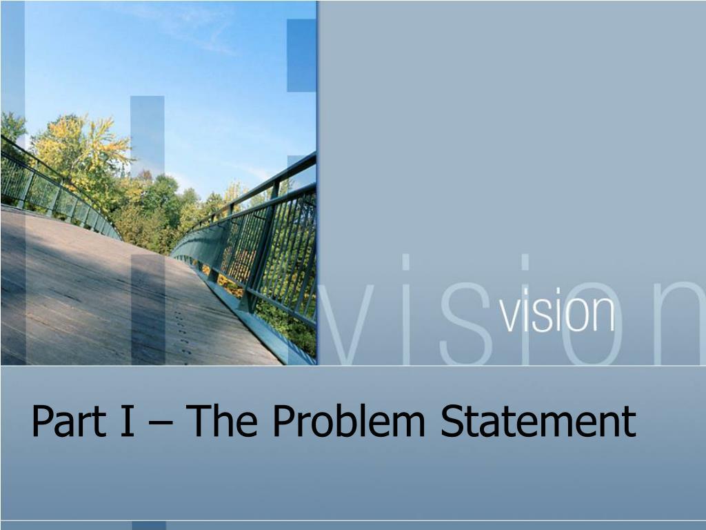 Part I – The Problem Statement