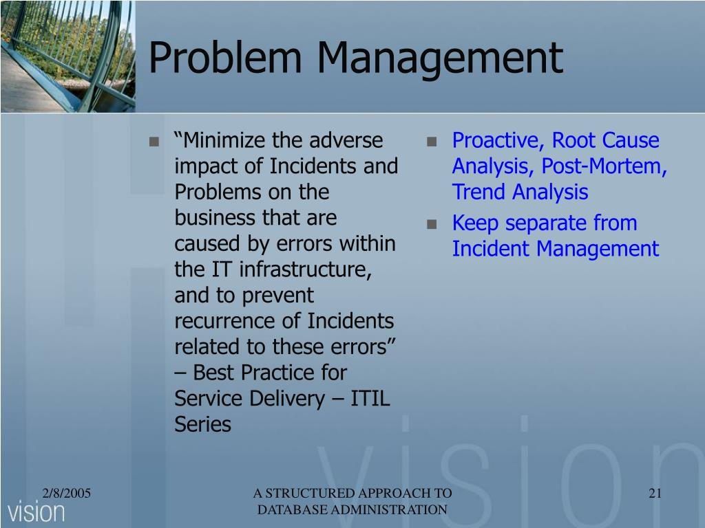 """""""Minimize the adverse impact of Incidents and Problems on the business that are caused by errors within the IT infrastructure, and to prevent recurrence of Incidents related to these errors"""" – Best Practice for Service Delivery – ITIL Series"""