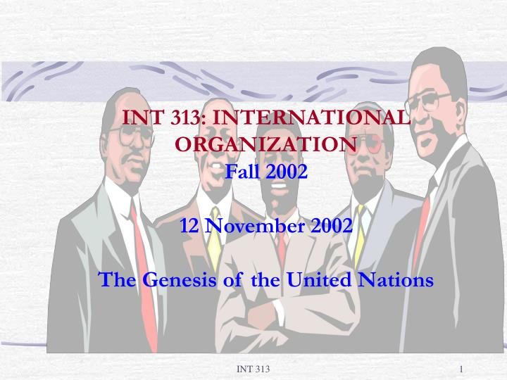 Int 313 international organization fall 2002 12 november 2002 the genesis of the united nations
