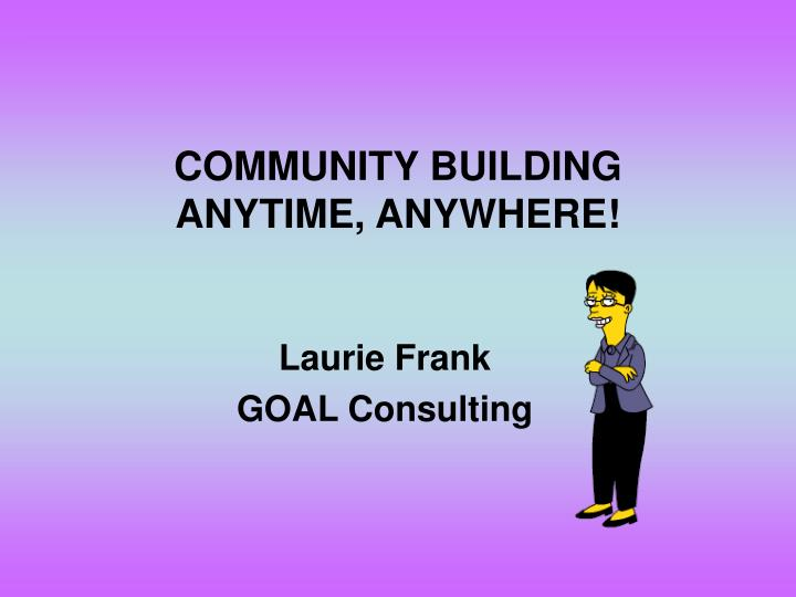 Community building anytime anywhere