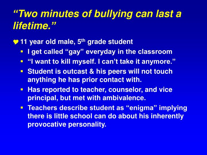 """Two minutes of bullying can last a lifetime."""