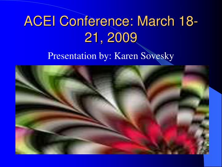 Acei conference march 18 21 2009