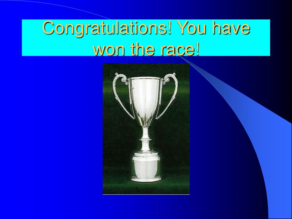 Congratulations! You have won the race!