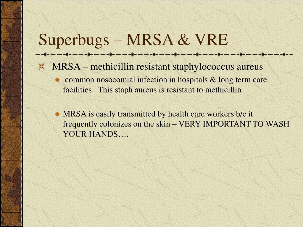 Superbugs – MRSA & VRE