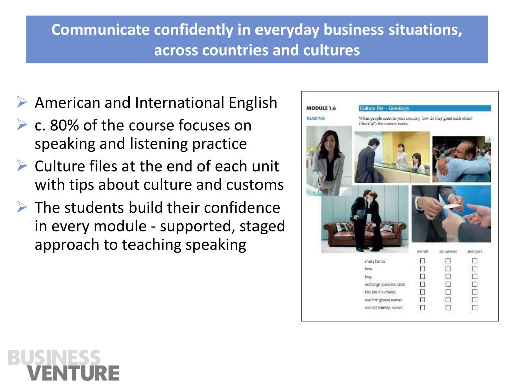 Communicate confidently in everyday business situations, across countries and cultures