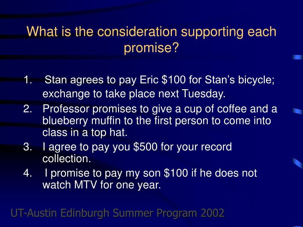 What is the consideration supporting each promise?