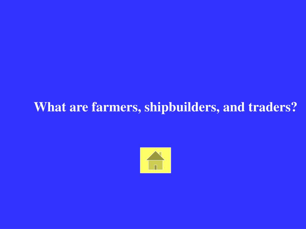 What are farmers, shipbuilders, and traders?