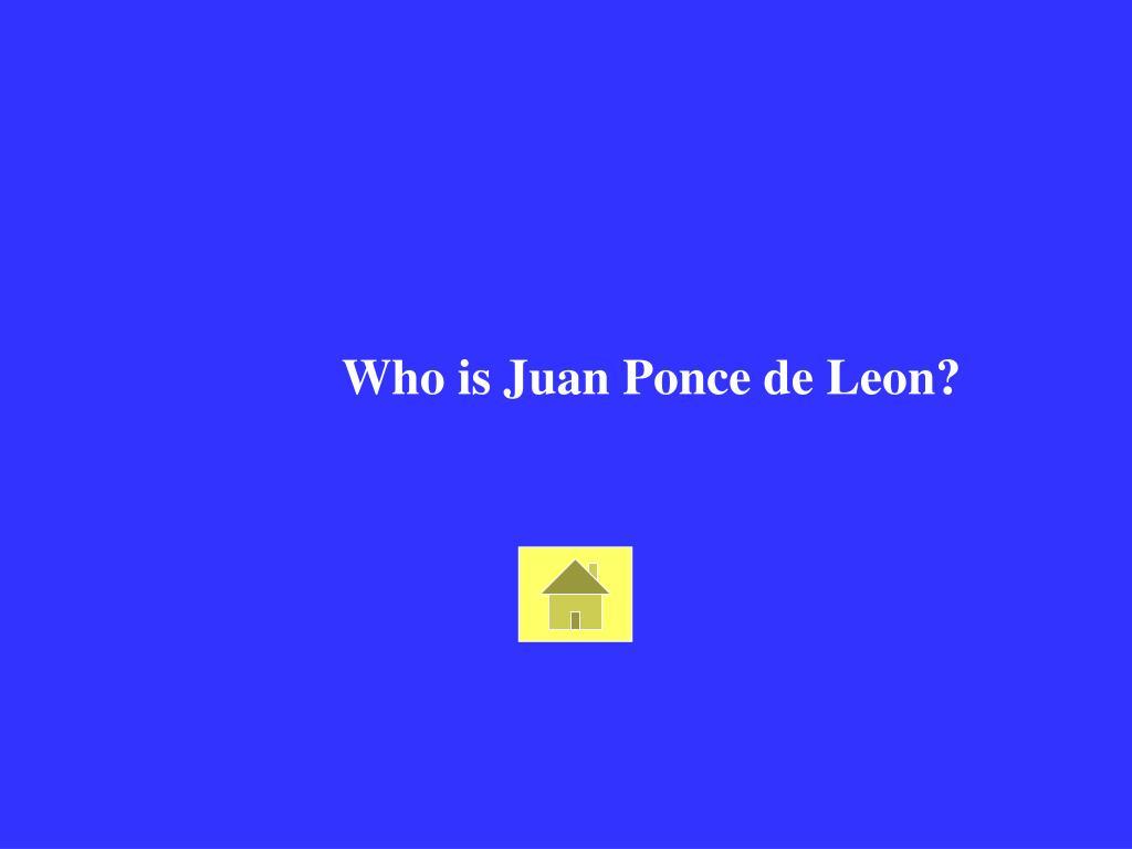 Who is Juan Ponce de Leon?