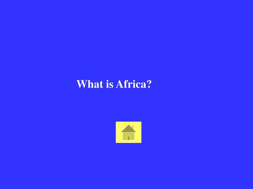 What is Africa?