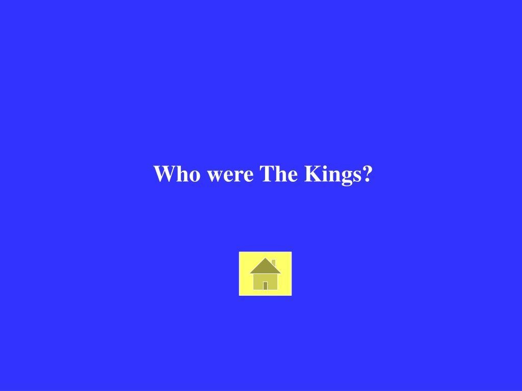 Who were The Kings?