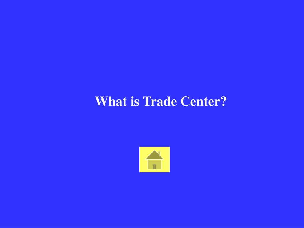 What is Trade Center?