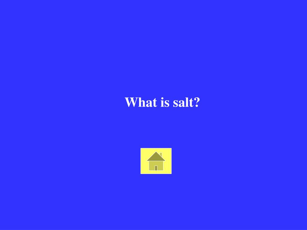 What is salt?