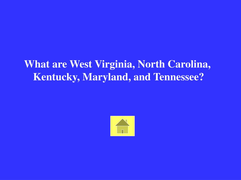 What are West Virginia, North Carolina,