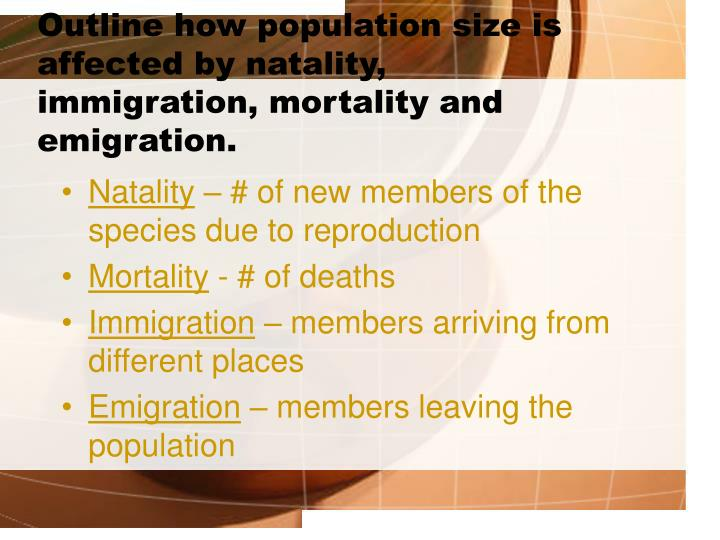 Outline how population size is affected by natality immigration mortality and emigration l.jpg