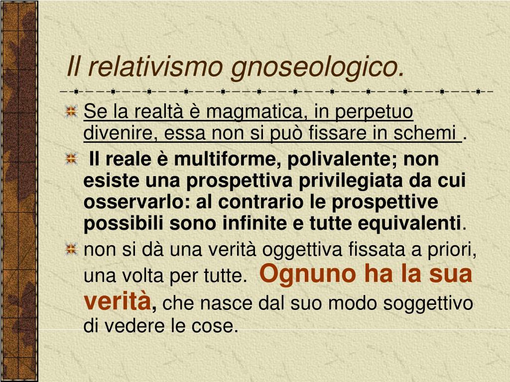 Il relativismo gnoseologico.