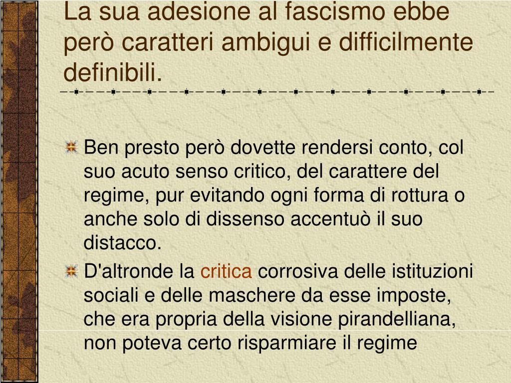La sua adesione al fascismo ebbe però caratteri ambigui e difficilmente definibili.