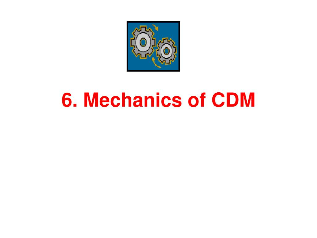 6. Mechanics of CDM