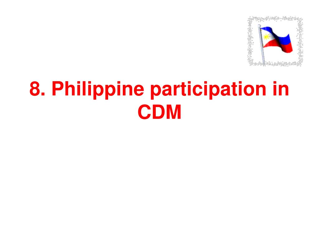 8. Philippine participation in CDM