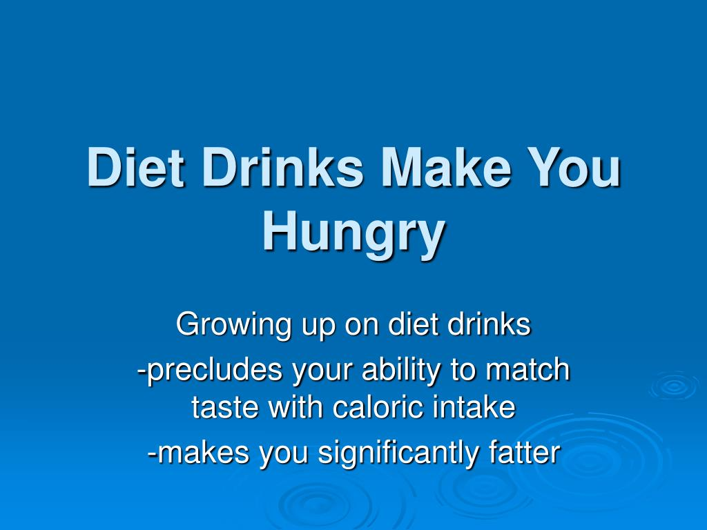 Diet Drinks Make You Hungry
