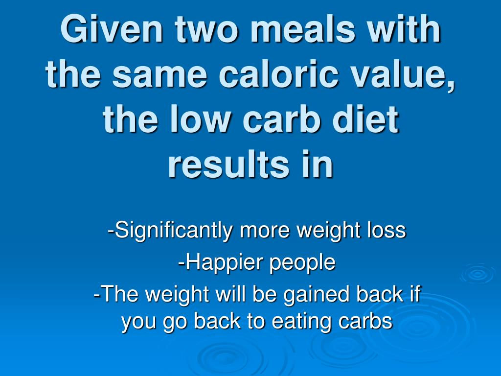Given two meals with the same caloric value, the low carb diet results in