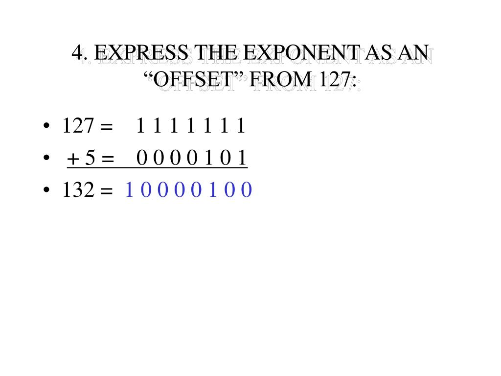 "4. EXPRESS THE EXPONENT AS AN ""OFFSET"" FROM 127:"
