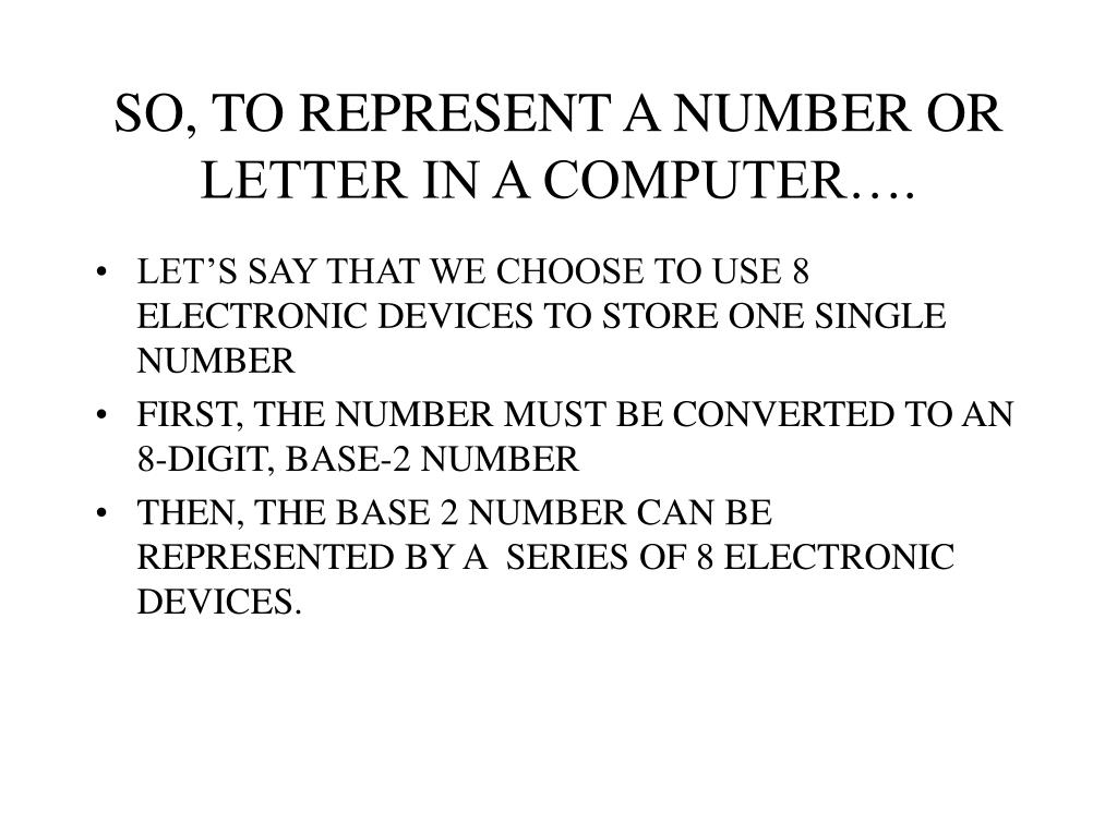 SO, TO REPRESENT A NUMBER OR LETTER IN A COMPUTER….