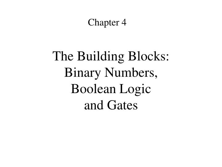 The building blocks binary numbers boolean logic and gates l.jpg