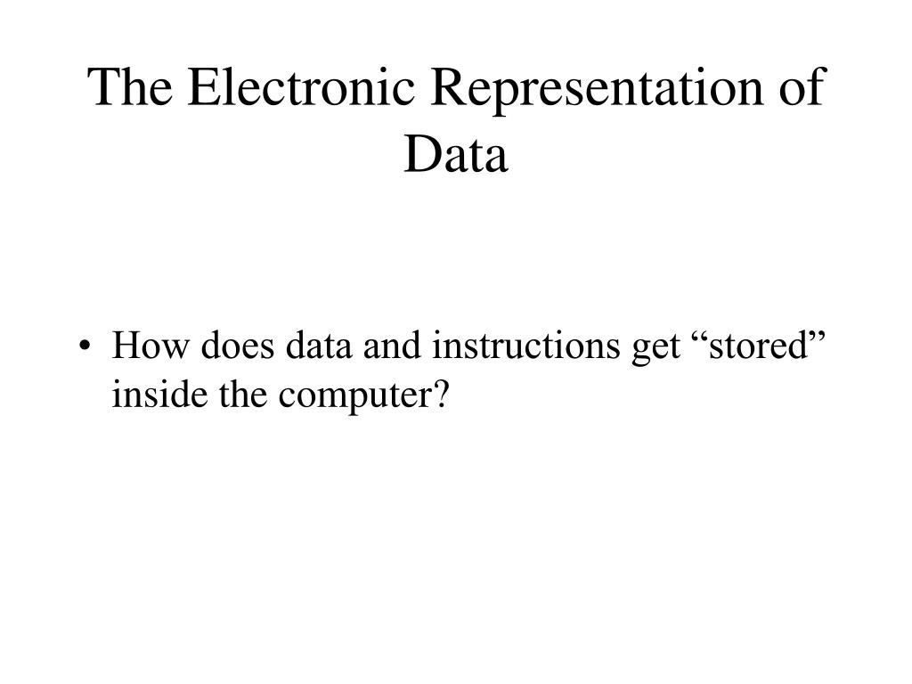 The Electronic Representation of Data